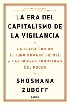 Shoshana Zuboff, La Era del Capitalismo de la Vigilancia,(I): concepto